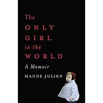 The Only Girl in the World - A Memoir by Maude Julien - 9781786071354