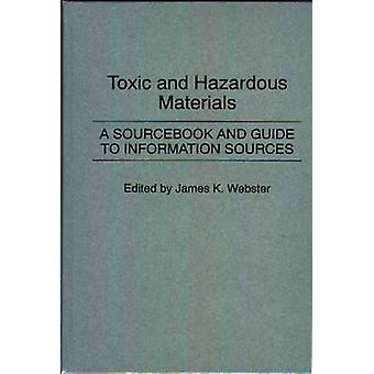 Toxic and Hazardous Materials A Sourcebook and Guide to Information Sources by Webster & James K.
