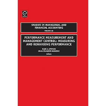 Performance Measurement and Management Control Measuring and Rewarding Performance by Epstein & Marc J.