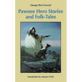 Pawnee Hero Stories and FolkTales by Grinnell & George Bird