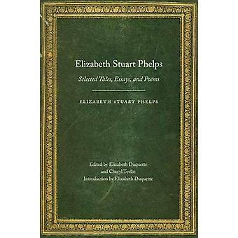 Elizabeth Stuart Phelps Selected Tales Essays and Poems by Phelps & Elizabeth Stuart