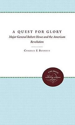 A Quest for Glory Major General Robert Howe and the American Revolution by Bennett & Charles E.