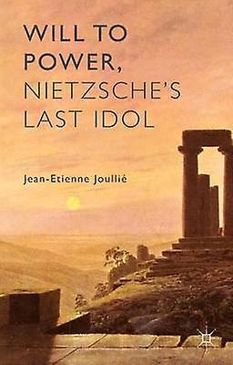 Will to Power Nietzsches Last Idol by Joullie & JeanEcravatenne