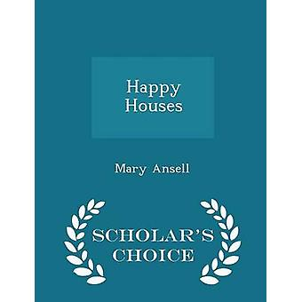 Happy Houses  Scholars Choice Edition by Ansell & Mary