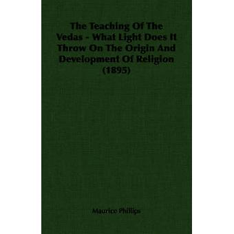 The Teaching Of The Vedas  What Light Does It Throw On The Origin And Development Of Religion 1895 by Phillips & Maurice