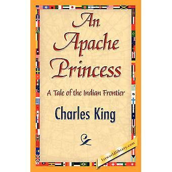 An Apache Princess by Charles King & King