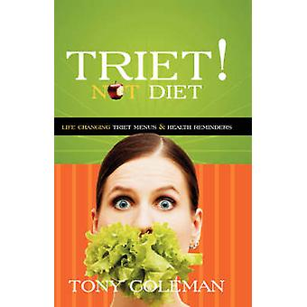 Triet Not Diet Life Changing Triet Menus  Health Reminders by Coleman & Tony