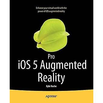 Pro IOS 5 Augmented Reality by Roche & Kyle