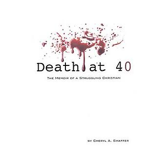 Death at 40 The Memoir of a Struggling Christian by Shaffer & C. a.