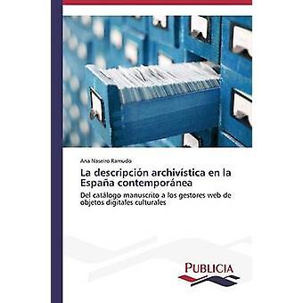 La descripcin archivstica en la Espaa contempornea by Naseiro Ramudo Ana