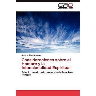 Consideraciones Sobre El Hombre y La Intencionalidad Espiritual by Mora Mart Nez & Roberto