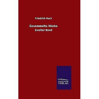 Gesammelte Werke door Huch & Friedrich