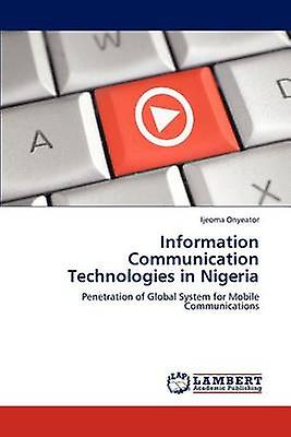 Information Communication Technologies in Nigeria by Onyeator & Ijeoma