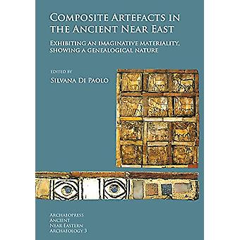 Composite Artefacts in the Ancient Near East - Exhibiting an imaginati