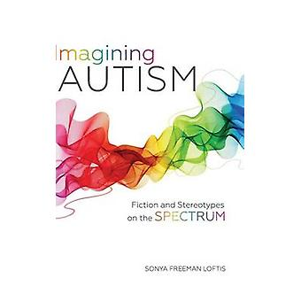 Imagining Autism - Fiction and Stereotypes on the Spectrum by Sonya Fr