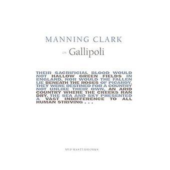 Manning Clark on Gallipoli by Manning Clark - 9780522851953 Book