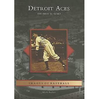 Detroit Aces - The First 75 Years by Mark Rucker - 9780738539911 Book