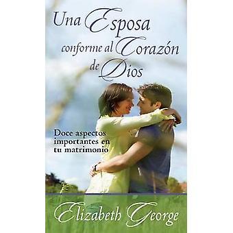 Una Esposa Conforme Al Corazon de Dios by Elizabeth George - 97808254