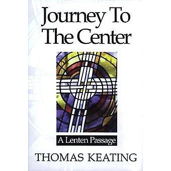 Journey to the Center - A Lenten Passage by Thomas Keating - 978082451