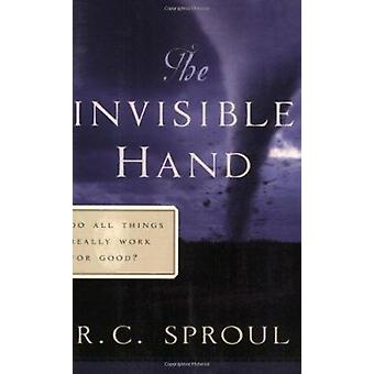 The Invisible Hand - Do All Things Really Work for Good? by R C Sproul