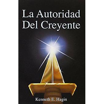 La Autoridad del Creyente (the Beliver's Authority) by Kenneth E Hagi
