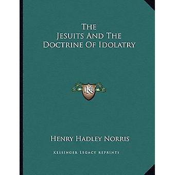 The Jesuits and the Doctrine of Idolatry by Henry Hadley Norris - 978