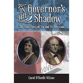 In the Governor's Shadow - The True Story of Ma and Pa Ferguson by Car