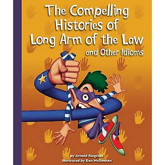 The Compelling Histories of Long Arm of the Law and Other Idioms by A