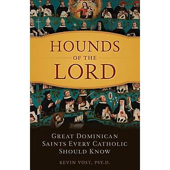 Hounds of Our Lord - Great Dominican Saints Every Catholic Should Know