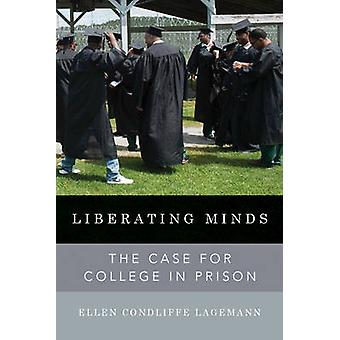 Liberating Minds - The Case for College in Prison by Ellen Condliffe L