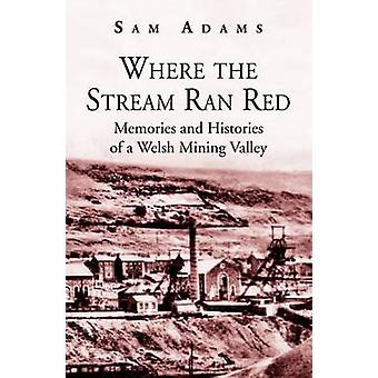 Where the Stream Ran Red - Memories and Histories of a Welsh Mining V