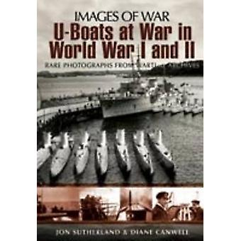 U-Boats in World Wars One and Two by Jon Sutherland - Diane Canwell -