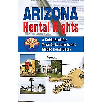 Arizona Rental Rights: A Guide Book for Tenants, Landlords and Mobile Home Users