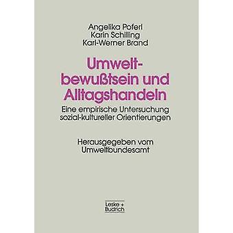 Umweltbewutsein und Alltags eine empirische Untersuchung sozialkultureller Orientierungen von Poferl & Angelika