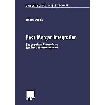 Post Merger Integration  Eine empirische Untersuchung zum Integrationsmanagement by Gerds & Johannes