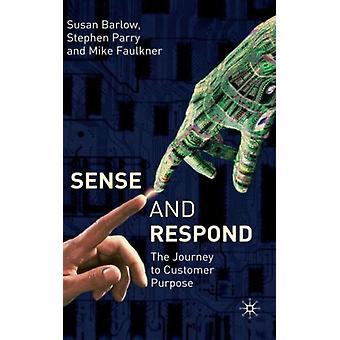 Sense and Respond: The Journey to Customer Purpose (Hardcover) by Parry Stephen Barlow Sue Faulkner Mike