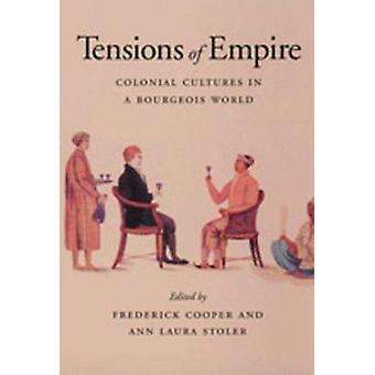 Tensions of Empire - Colonial Cultures in a Bourgeois World by Frederi