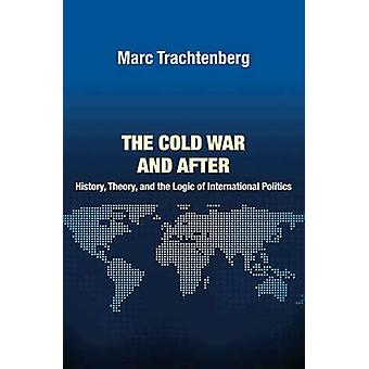 The Cold War and After - History - Theory - and the Logic of Internati