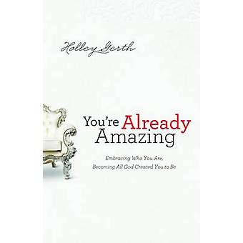 You're Already Amazing - Embracing Who You are - Becoming All God Crea