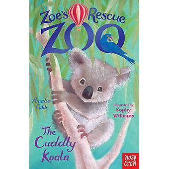 Zoe's Rescue Zoo - The Cuddly Koala by Amelia Cobb - Sophy Williams -