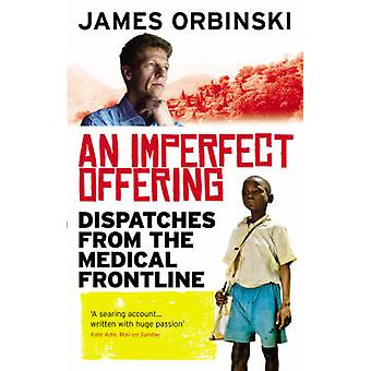 An Imperfect Offering - Dispatches from the Medical Frontline by James