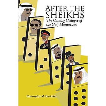 Nach der Scheichs - The Coming Collapse der Golfmonarchien von Chri