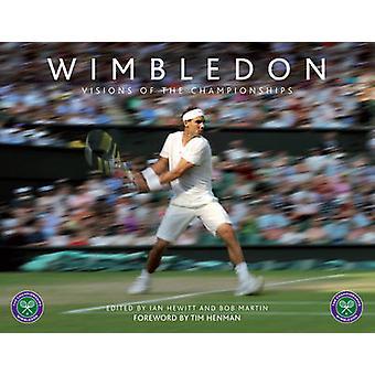 Wimbledon - Visions of the Championships by Ian Hewitt - Bob Martin -