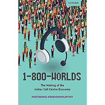 1-800-Worlds - The Making of the Indian Call Centre Economy by Mathang