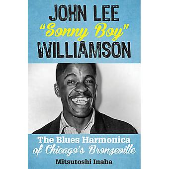 John Lee  -Sonny Boy - Williamson - The Blues Harmonica of Chicago's Bro