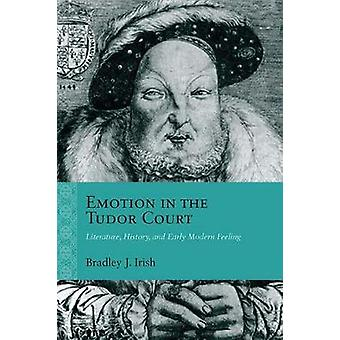 Emotion in the Tudor Court - Literature - History - and Early Modern F