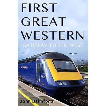 First Great Western - Gateway to the West by John Balmforth - 97817815