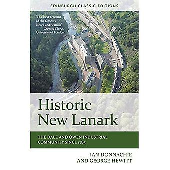 Historic New Lanark: The Dale and Owen Industrial Community Since 1785 (Edinburgh Classic Editions)