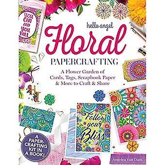 Hallo Angel Floral Papercrafting: een bloem tuin van kaarten, Tags, Scrapbook papier & meer ambacht en delen