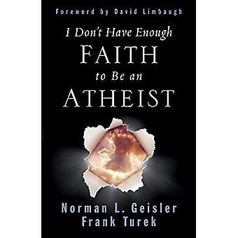 Não tenho fé suficiente para ser ateu